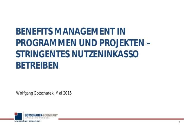 www.gotscharek-company.com BENEFITS MANAGEMENT IN PROGRAMMEN UND PROJEKTEN – STRINGENTES NUTZENINKASSO BETREIBEN Wolfgang ...