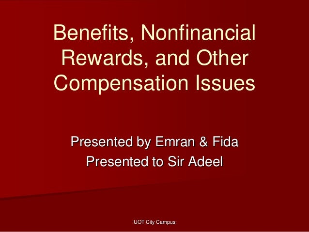 Benefits, Nonfinancial Rewards, and Other Compensation Issues Presented by Emran & Fida Presented to Sir Adeel  UOT City C...