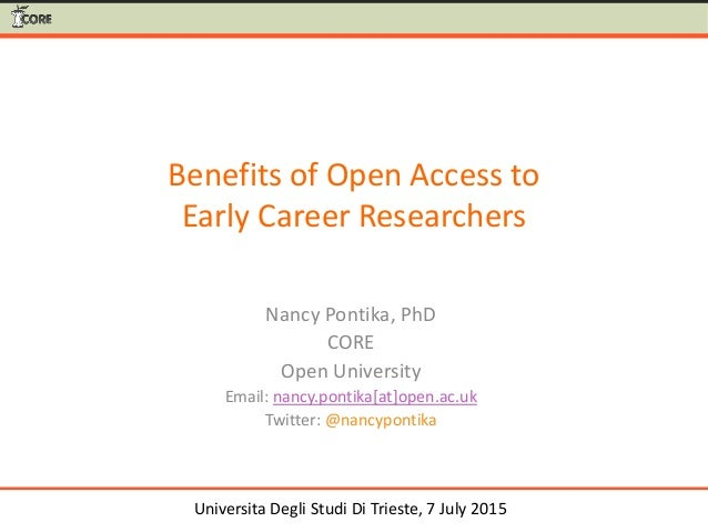 Benefits of Open Access to Early Career Researchers Nancy Pontika, PhD CORE Open University Email: nancy.pontika[at]open.a...