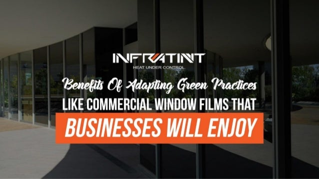 Benefits Of Adapting Green Practices Like Commercial Window Films That Businesses Will Enjoy