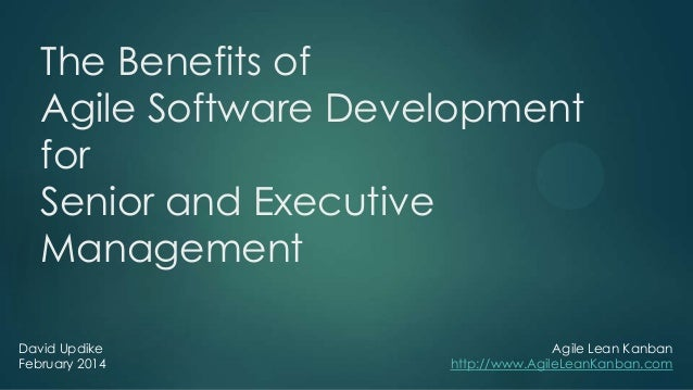 The Benefits of Agile Software Development for Senior and Executive Management David Updike February 2014  Agile Lean Kanb...
