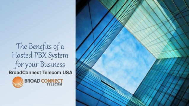 The Benefits of a Hosted PBX System for your Business BroadConnect Telecom USA