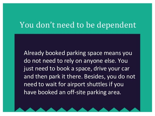 You don't need to be dependent Already booked parking space means you do not need to rely on anyone else. You just need to...