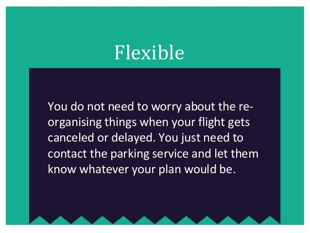 Flexible You do not need to worry about the re- organising things when your flight gets canceled or delayed. You just need...
