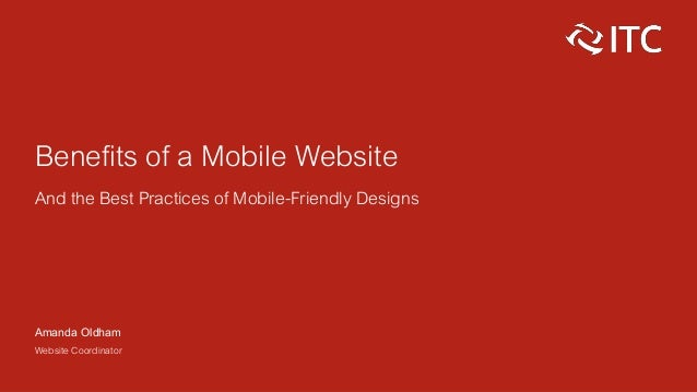 Benefits of a Mobile Website And the Best Practices of Mobile-Friendly Designs Amanda Oldham Website Coordinator