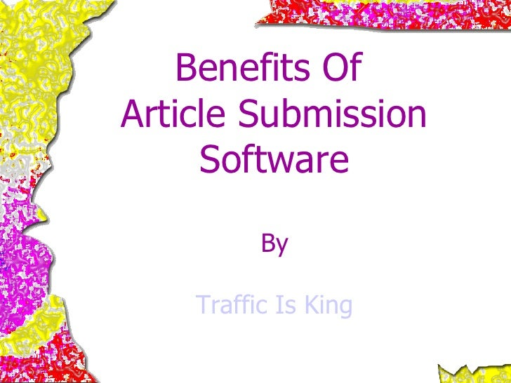 Benefits Of  Article Submission Software By Traffic Is King