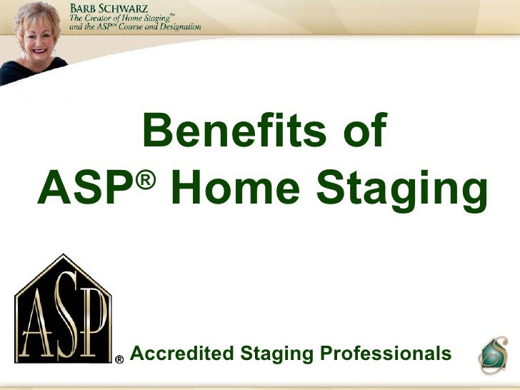 Benefits of ASP ®  Home Staging Accredited Staging Professionals
