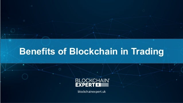 Benefits of Blockchain in Trading blockchainexpert.uk