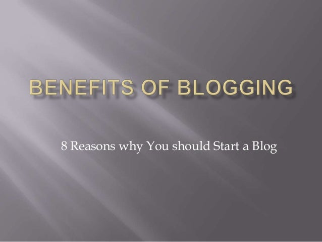 8 Reasons why You should Start a Blog