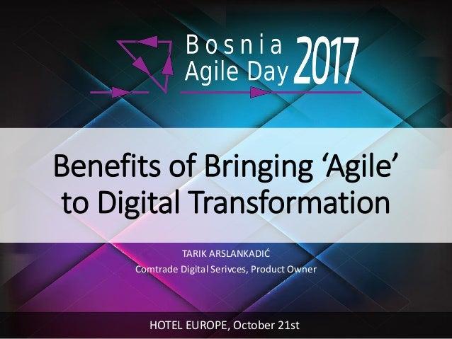 Benefits of Bringing 'Agile' to Digital Transformation TARIK ARSLANKADIĆ Comtrade Digital Serivces, Product Owner HOTEL EU...