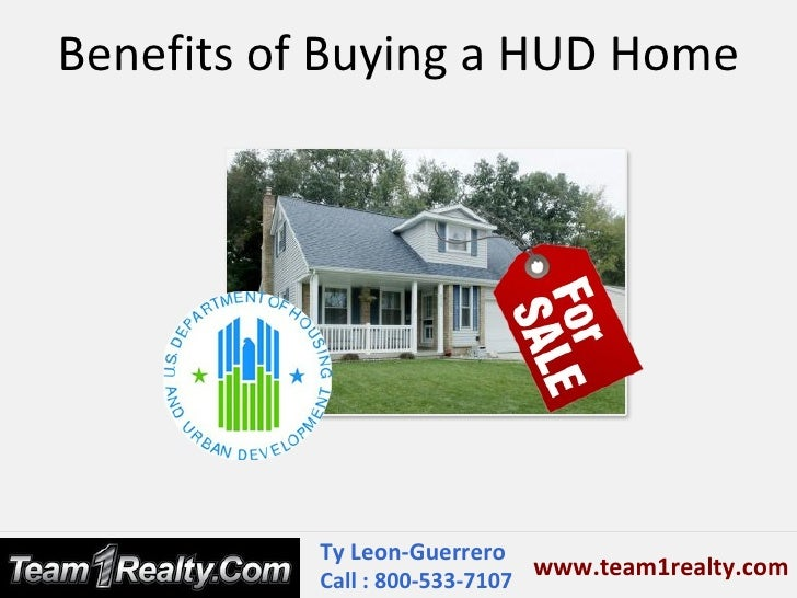 Benefits of Buying a HUD Home           Ty Leon-Guerrero                               www.team1realty.com           Call ...