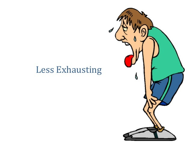 Less Exhausting