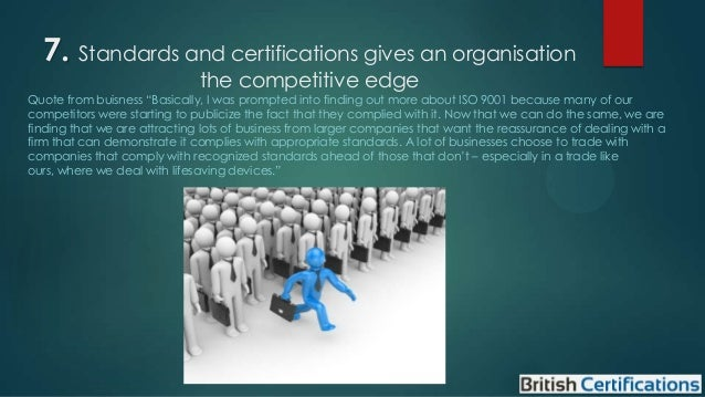 """7. Standards and certifications gives an organisation the competitive edge  Quote from buisness """"Basically, I was prompted..."""
