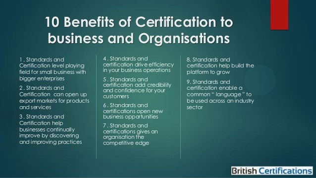 10 Benefits of Certification to business and Organisations 1 . Standards and Certification level playing field for small b...