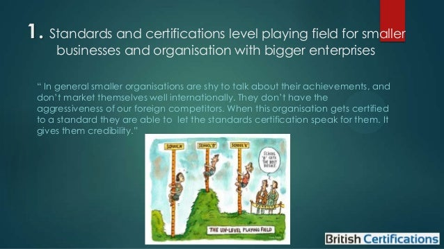 """1. Standards and certifications level playing field for smaller businesses and organisation with bigger enterprises  """" In ..."""
