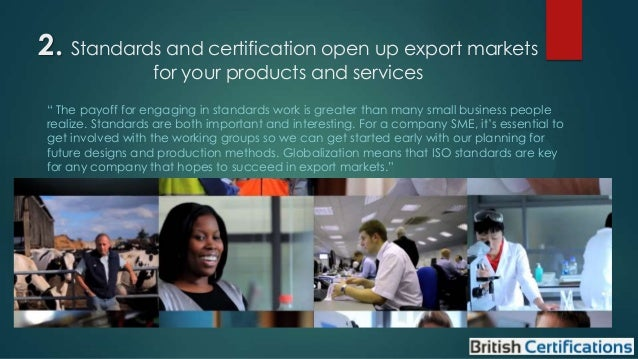 """2. Standards and certification open up export markets for your products and services  """" The payoff for engaging in standar..."""