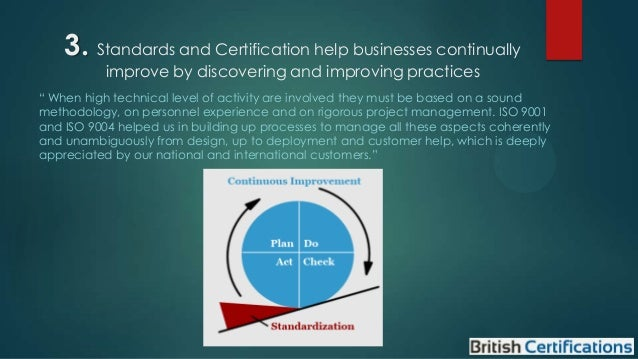 """3. Standards and Certification help businesses continually improve by discovering and improving practices  """" When high tec..."""