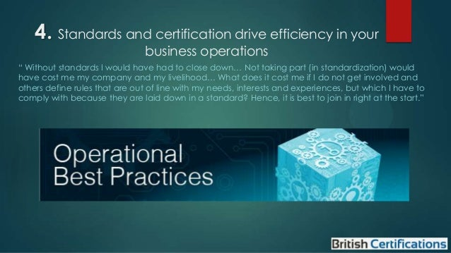 """4. Standards and certification drive efficiency in your business operations  """" Without standards I would have had to close..."""