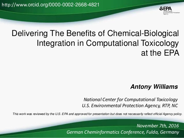 Delivering The Benefits of Chemical-Biological Integration in Computational Toxicology at the EPA Antony Williams National...