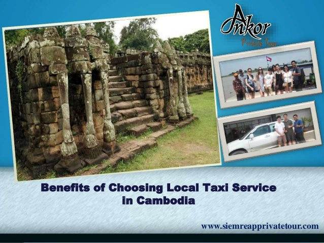Benefits of Choosing Local Taxi Service in Cambodia www.siemreapprivatetour.com