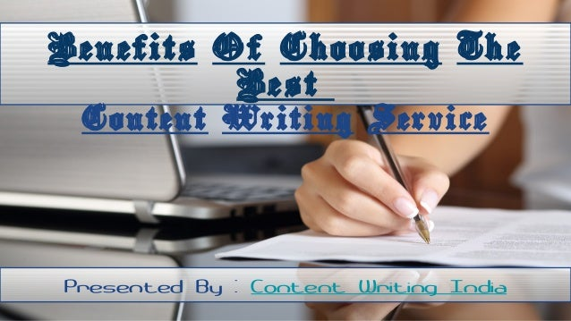 Benefits Of Choosing The Best Content Writing Service Presented By : Content Writing India