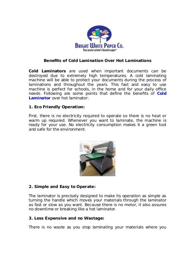 Benefits of Cold Lamination Over Hot Laminations Cold Laminators are used when important documents can be destroyed due to...