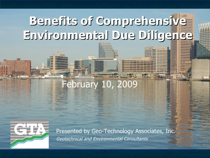 Benefits of Comprehensive Environmental Due Diligence           February 10, 2009         Presented by Geo-Technology Asso...