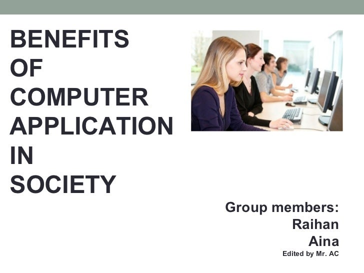 the disadvantages of computers in society Get an answer for 'what are the advantages and disadvantages of computers' and find homework help for other social  with the rapid development of our society,.