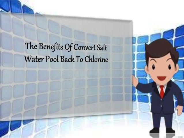 Benefits of convert salt water pool back to chlorine - Convert swimming pool to saltwater ...