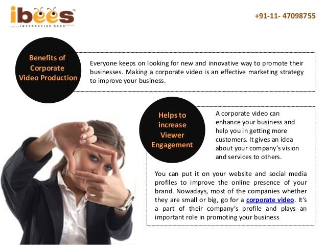+91-11- 47098755 Benefits of Corporate Video Production You can put it on your website and social media profiles to improv...