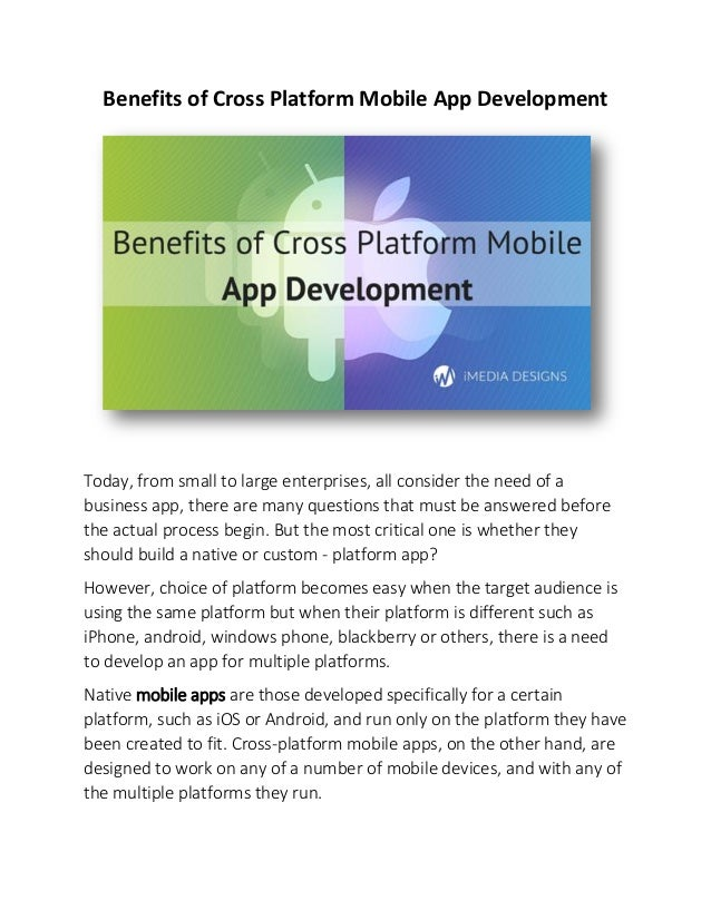 Benefits of Cross Platform Mobile App Development Today, from small to large enterprises, all consider the need of a busin...