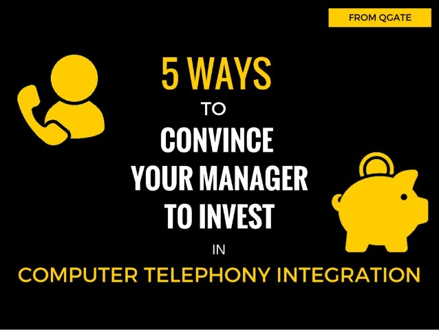 Computer Telephony Integration: 5 Ways to Convince Your Manager to Invest