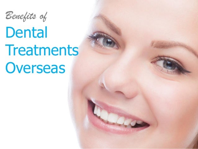 Benefits of Dental Treatments Overseas