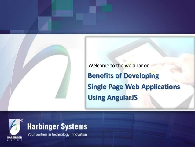 Welcome to the webinar on  Benefits of Developing Single Page Web Applications Using AngularJS