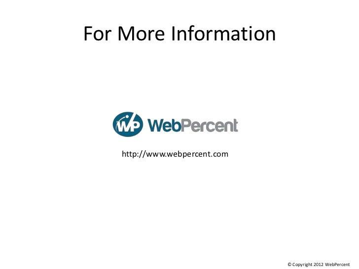 For More Information    http://www.webpercent.com                                © Copyright 2012 WebPercent