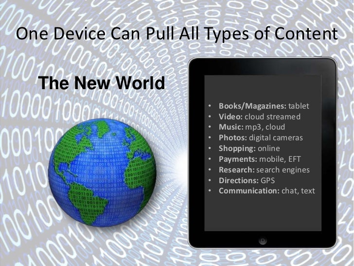 One Device Can Pull All Types of Content  The New World                       •   Books/Magazines: tablet                 ...