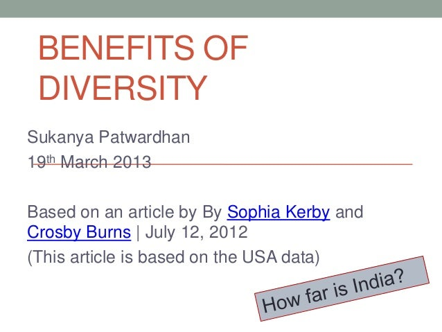 BENEFITS OF DIVERSITYSukanya Patwardhan19th March 2013Based on an article by By Sophia Kerby andCrosby Burns | July 12, 20...