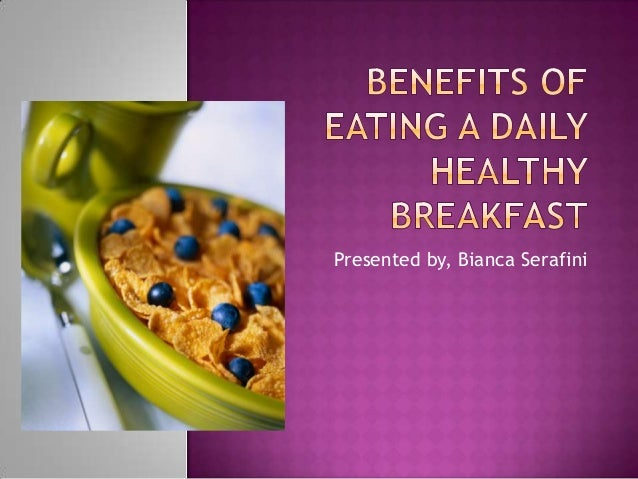 benefits of breakfast Making time to eat a healthy breakfast can often be put on the backburner work is important, but breakfast is just as important- in fact, it's arguably the most important meal of the daywhat are the benefits of eating a healthy breakfast.