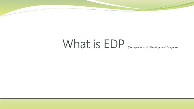 Topics  What is EDP?  Objectives of EDP  Benefits of EDP?  How to conduct EDP?  Role of Training Agencies in EDP  ED...