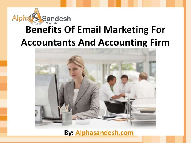 Benefits Of Email Marketing ForAccountants And Accounting FirmBy: Alphasandesh.com