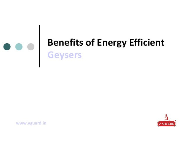 Benefits of Energy Efficient Geysers  www.vguard.in