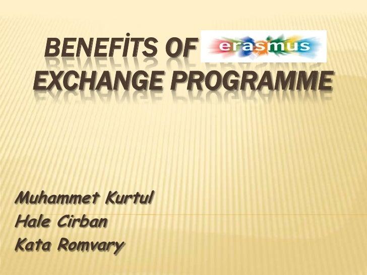 BENEFİTS OF ERASMUS EXCHANGE PROGRAMME<br />Muhammet Kurtul<br />Hale Cirban<br />Kata Romvary<br />