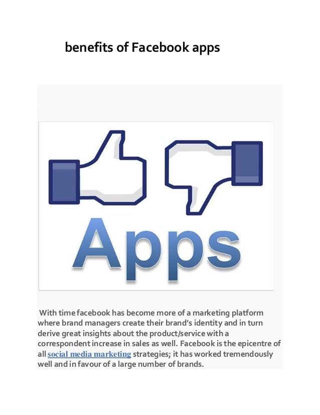 benefits of Facebook apps With time facebook has become more of a marketing platform where brand managers create their bra...