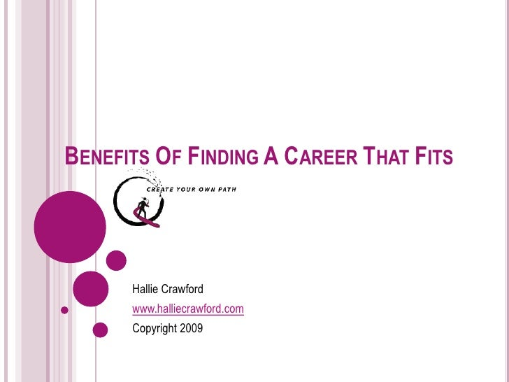 TOP 3 BENEFITS TO FINDING YOUR IDEAL CAREER Hallie Crawford www.halliecrawford.com Copyright 2009