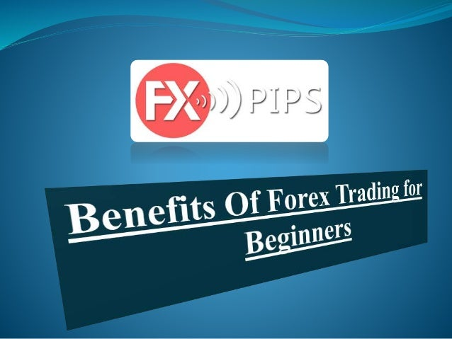 Benefits of forex trading