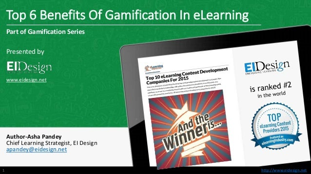 http://www.eidesign.nethttp://www.eidesign.net Top 6 Benefits Of Gamification In eLearning 1 Part of Gamification Series P...