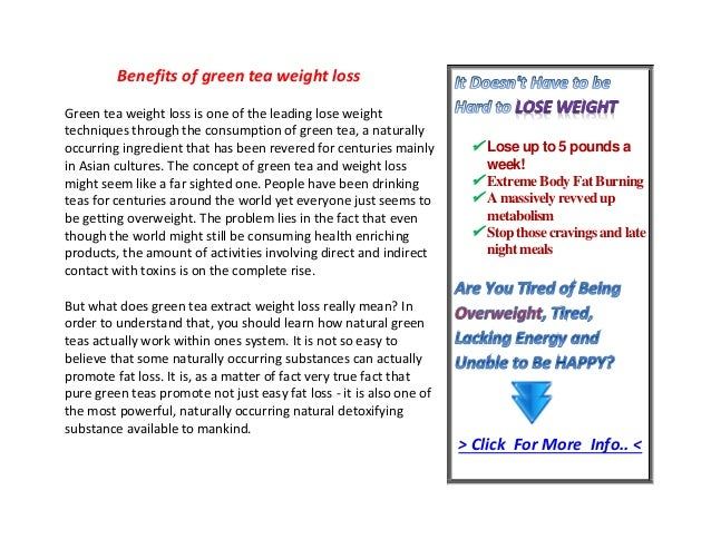 Benefits of green tea weight lossGreen tea weight loss is one of the leading lose weighttechniques through the consumption...