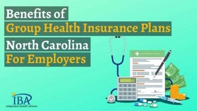 Benefits of group health insurance plans nc for employers ...