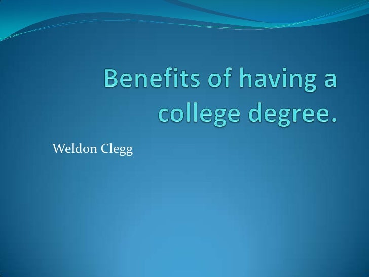 benefits of receiving a college degree Learn the many benefits of earning a college degree including higher earning   college graduates are more likely to receive such benefits as retirement.