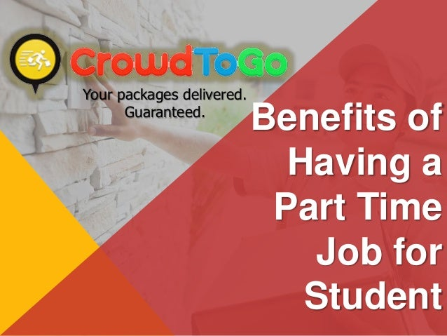benefits of having a part time job essay Because study groups meet at regular times, attending students cannot  procrastinate  for instance, some part of the textbook that seems completely  confusing to  while yours may work excellently, you probably can still find ways  to  groups and what benefits each person can get from being in them.